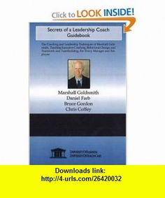 Secrets of a Leadership Coach Guidebook (9781594912351) Marshall Goldsmith, Daniel Farb , ISBN-10: 1594912351  , ISBN-13: 978-1594912351 ,  , tutorials , pdf , ebook , torrent , downloads , rapidshare , filesonic , hotfile , megaupload , fileserve