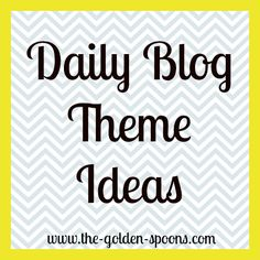 http://www.the-golden-spoons.com/2014/01/daily-blog-post-themes.html