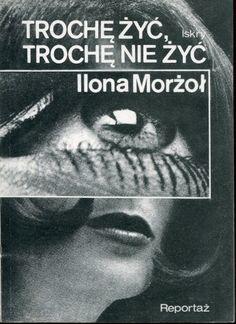 """""""Trochę żyć, trochę nie żyć"""" Ilona Morżoł Cover by Piotr Kultys Published by Wydawnictwo Iskry 1987"""