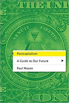 Postcapitalism: A Guide to Our Future: Paul Mason: 9780374235543: Amazon.com: Books
