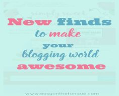 New finds to make your blogging world awesome