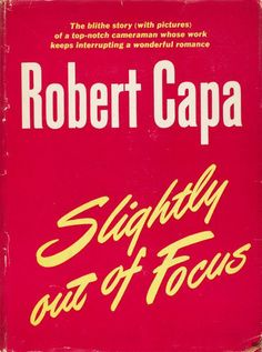 """Robert Capa """"Slightly out of Focus"""", Henry Holt and Company, New York, 1947"""
