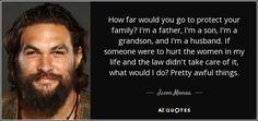 TOP 25 QUOTES BY JASON MOMOA | A-Z Quotes