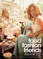 Book Cover:  Food Fashion Friends: recipes and styling for unforgettable parties