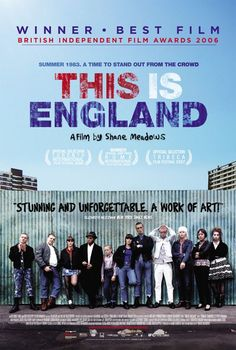 This Is England (2006) - written and directed by Shane Meadows