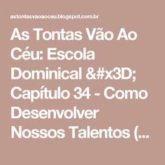 As Tontas Vão Ao Céu: Escola Dominical = Capítulo 34 - Como Desenvolver Nossos Talentos (Princípios do Evangelho)