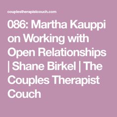 Martha Kauppi on Working with Open Relationships Relationship Therapy, Open Relationship, Relationships, Polyamorous Relationship, Best Self, Couch, Couples, Settee, Sofa