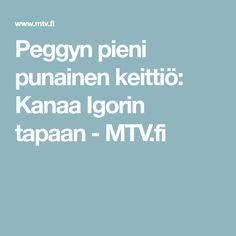 Peggyn pieni punainen keittiö: Kanaa Igorin tapaan - MTV.fi