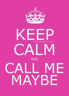 Keep calm and Call Me Maybe! ✌