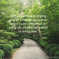 Beth Moore — 'Whatever God is urging you to clear away cannot begin to be compared to what He ultimately wants to bring you. Faith Quotes, True Quotes, Bible Quotes, Christian Love, Christian Quotes, Entrusted Beth Moore, Beth Moore Quotes, He Is Lord, The Great I Am