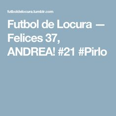 Futbol de Locura — Felices 37, ANDREA! #21 #Pirlo