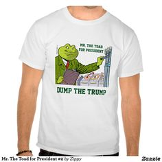 Mr. The Toad for President #2 Tee Shirts