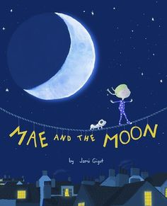 Mae and the Moon written and illustrated by Jami Gigot (2015) Mae loved the moon. She liked to play hide and seek with the moon. She made moon shadows. And she laid on the grass and looked up at th...