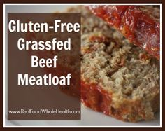 Homemade Meatloaf- with grass-fed beef and GLUTEN-FREE. A Real Food Recipe.