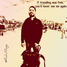 If travelling was free you would never see me again  #rohityoge #quote #travelling #free #fun #rohit #yoge