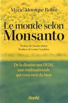 LE MONDE SELON MONSANTO. DE LA DIOXINE AUX OGM, UNE MULTINATIONALE QUI VOUS VEUT DU BIEN  Par l'auteureMarie-Monique Robin