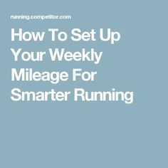 How To Set Up Your Weekly Mileage For Smarter Running