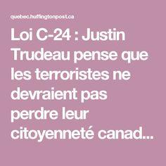 Loi C-24 : Justin Trudeau pense que les terroristes ne devraient pas perdre leur citoyenneté canadienne