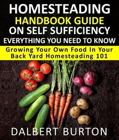 Homesteading Handbook Guide On Self Sufficiency Everything You Need To Know Growing Your Own Food In Your Back Yard Homesteading 101 by Dalbert Burton, http://www.amazon.com/dp/B009IXETAM/ref=cm_sw_r_pi_dp_YiT8qb0BQ6RB3