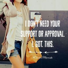 I don't need your support or approval. My business. My rules. I got this. Mompreneur. Creative Momista. Game Changer. Inspirational Quotes For Female Entrepreneurs. | creativemomista.com