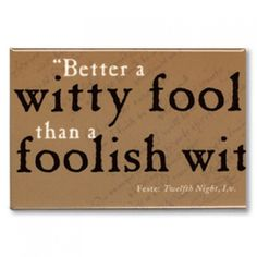 'Better a witty fool than a foolish wit' Twelfth Night (Act One, Scene Five) Magnet - Shop - Royal Shakespeare Company
