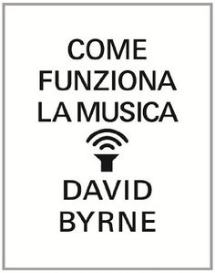 Come funziona la musica: Amazon.it: David Byrne, A. Silvestri: Libri