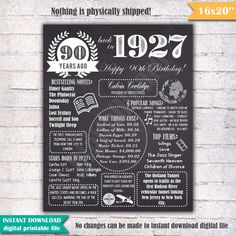 """1927 - 90th Birthday Chalkboard Sign Poster - INSTANT DOWNLOAD - Our chalkboard birthday sign is filled with facts, events, and fun tidbits from 1927. Its a super fun keepsake and makes a truly special gift or party decoration. Simply print and use as is, or put in a frame.  Please note - this is a digital download only. Nothing will be shipped to you.  You will receive a digital 16x20 JPEG file shortly after your payment has gone through. 16x20"""" digital printable file. 16x20 can be printed…"""