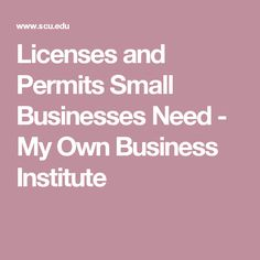 Licenses and Permits Small Businesses Need - My Own Business Institute