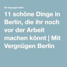 11 schöne Dinge in Berlin, die ihr noch vor der Arbeit machen könnt   Mit…