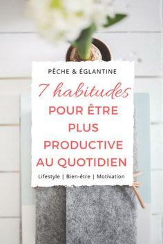 7 habitudes pour devenir plus productive au quotidien - Pêche & Églantine Habitudes productivité et organisation - Conseils et astuces #organisation #productivité #agenda #plan