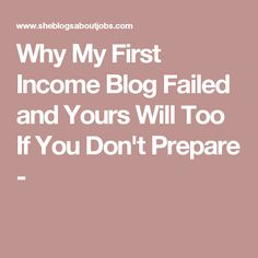 Why My First Income Blog Failed and Yours Will Too If You Don't Prepare -