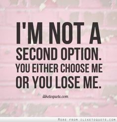 I'm not a second option. You either choose me or you lose me. #relationships #relationship #quotes