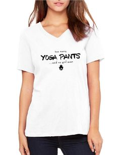 Too Many Yoga Pants - Ladies V Neck Relaxed