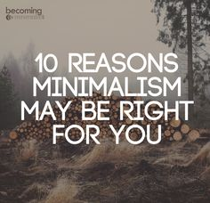 10 Reasons Minimalism May Be Right For You | Becoming Minimalist