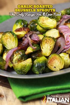 The Best Ever Garlic Roasted Brussels Sprouts.  This is the only recipe you will ever need.  I have never liked Brussels sprouts.  Until now.  @SlowRoasted