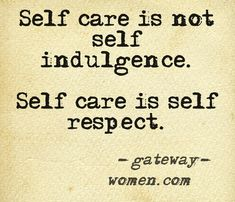 Self care is not self indulgence.  Self care is self respect.  ---Jody Day (Gateway Women)  #quote