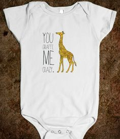 You Giraffe Me Crazy.  Your baby will be stylish sporting this unique, punny one-piece! Perfect for your own child, or as a gift for your favorite little one. #punny #baby #giraffe
