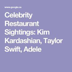 Celebrity Restaurant Sightings: Kim Kardashian, Taylor Swift, Adele