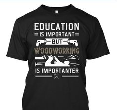 """""""Education Is Important, But Woodworking Is Importanter"""" Get Yours. Click the Link ➡ http://teespring.com/wood-edu"""