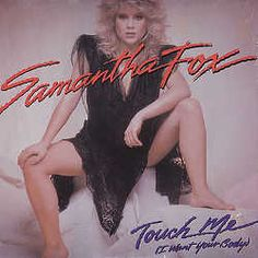 Touch Me (I Want Your Body) (1986) - Samantha Fox.