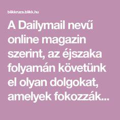 A Dailymail nevű online magazin szerint, az éjszaka folyamán követünk el olyan dolgokat, amelyek fokozzák és növelik a cukorbetegség és a rák kialakulásának kockázatát.