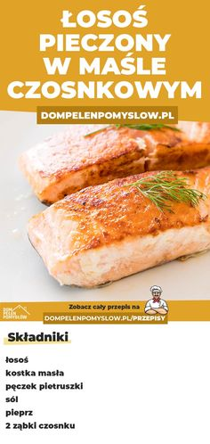 Łosoś pieczony w maśle czosnkowym - DomPelenPomyslow.pl Impreza, Salmon Recipes, Grilling, Food And Drink, Lunch, Healthy Recipes, Meals, Baking, Dinner