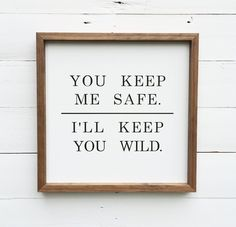 """** Ready to ship in 3-5 daysSIGN: You Keep Me Safe. I'll Keep You Wild. SIZE: 17x17"""" (can vary up to 3/4"""") BACKGROUND COLOR: WhiteTEXT COLOR: blackBACK: raw wood ..."""