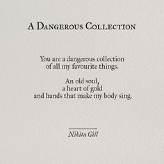 Soulmate Quotes: QUOTATION – Image : As the quote says – Description –You are a dangerous collection of all my favorite things: an old soul, a heart of gold, and hands that make my body sing.– Nikita Gill, A Dangerous Collection Poem Quotes, Words Quotes, Wise Words, Life Quotes, Sayings, Old Soul Quotes, Qoutes, Crush Quotes, Lyric Quotes