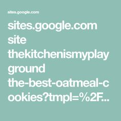 sites.google.com site thekitchenismyplayground the-best-oatmeal-cookies?tmpl=%2Fsystem%2Fapp%2Ftemplates%2Fprint%2F&showPrintDialog=1