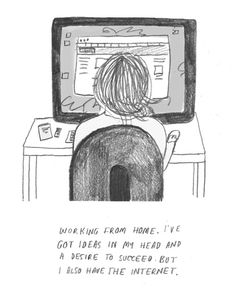 """""""Working from home, I've got ideas in my head and a desire to succeed, but I also have the internet"""" #freelancer"""