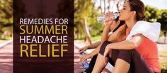 5 Remedies for Summer Headache Relief
