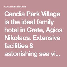 Candia Park Village is the ideal family hotel in Crete, Agios Nikolaos. Extensive facilities & astonishing sea views make family holidays a dream.