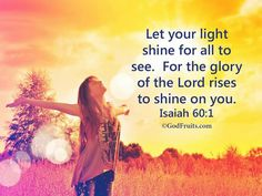 Let your light shine for all to see. For the glory of the LORD rises to shine on… Isaiah 60 1, Psalm 20, Isaiah Bible, Book Of Isaiah, Luc Bodin, Learning To Be Alone, Free Mind, Let Your Light Shine, Light Of The World