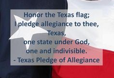Texas Pledge of Allegiance - makes me proud to have been born a Texan!